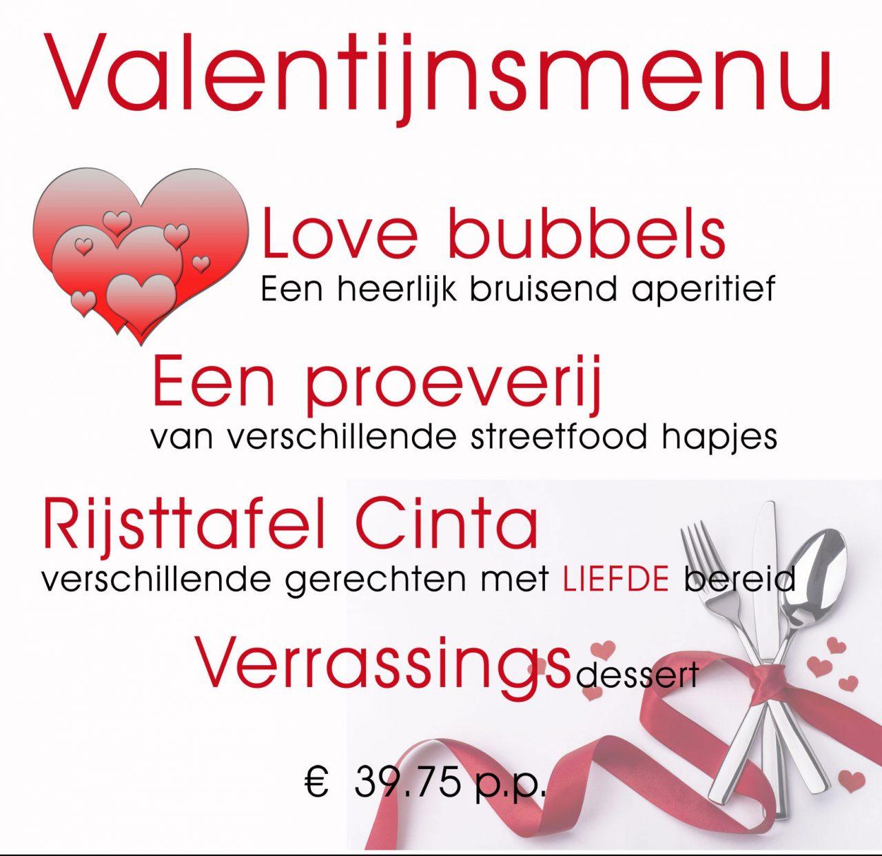 Valentijnsmenu Love bubbels Een heerlijk bruisend aperitief Een Proeverij Van verschillende streetfood hapjes Rijsttafel Cinta Verschillende gerechten met LIEFDE bereid Verrassingsdessert